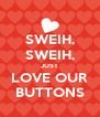 SWEIH, SWEIH, JUST LOVE OUR BUTTONS - Personalised Poster A4 size