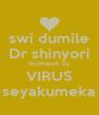 swi dumile Dr shinyori NUMBER 32 VIRUS seyakumeka - Personalised Poster A4 size