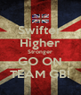 Swifter Higher Stronger GO ON TEAM GB! - Personalised Poster A4 size