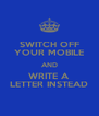 SWITCH OFF YOUR MOBILE AND WRITE A LETTER INSTEAD - Personalised Poster A4 size