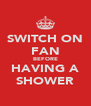 SWITCH ON FAN BEFORE HAVING A SHOWER - Personalised Poster A4 size