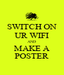 SWITCH ON UR WIFI AND MAKE A POSTER - Personalised Poster A4 size