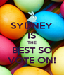 SYDNEY IS THE BEST SO VOTE ON! - Personalised Poster A4 size