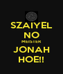 SZAIYEL NO MEISTER JONAH HOE!! - Personalised Poster A4 size