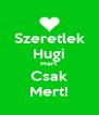 Szeretlek Hugi Mert Csak Mert! - Personalised Poster A4 size