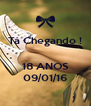 Tá Chegando !   18 ANOS 09/01/16 - Personalised Poster A4 size