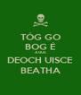 TÓG GO BOG É AGUS DEOCH UISCE BEATHA - Personalised Poster A4 size