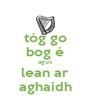 tóg go bog é agus lean ar aghaidh - Personalised Poster A4 size