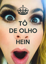 TÔ DE OLHO  HEIN  - Personalised Poster A4 size