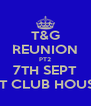 T&G REUNION PT2 7TH SEPT AT CLUB HOUSE - Personalised Poster A4 size