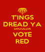 T'INGS DREAD YA SHOULDA VOTE RED - Personalised Poster A4 size