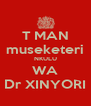 T MAN museketeri NKULU WA Dr XINYORI - Personalised Poster A4 size