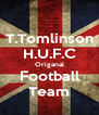 T.Tomlinson H.U.F.C Origanal Football Team - Personalised Poster A4 size