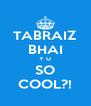 TABRAIZ BHAI Y U SO COOL?! - Personalised Poster A4 size