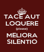 TACE AUT LOQUERE (please) MELIORA SILENTIO - Personalised Poster A4 size