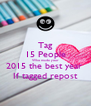 Tag 15 People Who made your 2015 the best year  If tagged repost - Personalised Poster A4 size