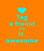 Tag a freind who is  awesome - Personalised Poster A4 size