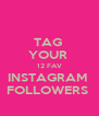 TAG  YOUR  12 FAV INSTAGRAM  FOLLOWERS  - Personalised Poster A4 size