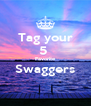 Tag your 5  Favorite Swaggers  - Personalised Poster A4 size
