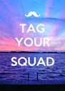 TAG YOUR  SQUAD  - Personalised Poster A4 size