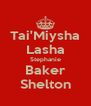 Tai'Miysha Lasha Stephanie Baker Shelton - Personalised Poster A4 size