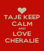 TAJE KEEP CALM AND LOVE CHERALIE - Personalised Poster A4 size