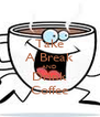 Take A Break AND Drink Coffee - Personalised Poster A4 size