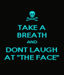 "TAKE A BREATH AND DONT LAUGH AT ""THE FACE"" - Personalised Poster A4 size"