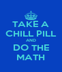 TAKE A CHILL PILL AND DO THE MATH - Personalised Poster A4 size