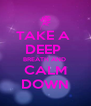 TAKE A  DEEP  BREATH AND  CALM DOWN - Personalised Poster A4 size