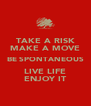 TAKE A RISK MAKE A MOVE BE SPONTANEOUS LIVE LIFE ENJOY IT - Personalised Poster A4 size