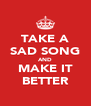 TAKE A SAD SONG AND MAKE IT BETTER - Personalised Poster A4 size