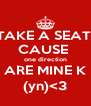 TAKE A SEAT  CAUSE  one direction ARE MINE K (yn)<3 - Personalised Poster A4 size