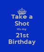 Take a Shot It's my 21st Birthday - Personalised Poster A4 size