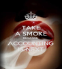 TAKE A SMOKE BECAUSE ACCOUNTING IS NEXT - Personalised Poster A4 size
