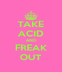 TAKE ACID AND FREAK OUT - Personalised Poster A4 size