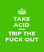 TAKE ACID AND TRIP THE FUCK OUT - Personalised Poster A4 size