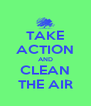 TAKE ACTION AND CLEAN THE AIR - Personalised Poster A4 size