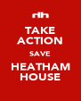 TAKE ACTION SAVE HEATHAM HOUSE - Personalised Poster A4 size