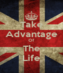 Take Advantage Of The Life - Personalised Poster A4 size