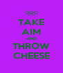 TAKE AIM AND THROW CHEESE - Personalised Poster A4 size