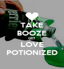 TAKE BOOZE GET LOVE POTIONIZED - Personalised Poster A4 size