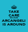 TAKE CARE BECAUSE ARCANGELI IS AROUND - Personalised Poster A4 size