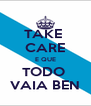 TAKE  CARE E QUE TODO  VAIA BEN - Personalised Poster A4 size