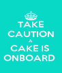 TAKE CAUTION A CAKE IS  ONBOARD  - Personalised Poster A4 size