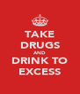 TAKE DRUGS AND DRINK TO EXCESS - Personalised Poster A4 size