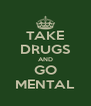 TAKE DRUGS AND GO MENTAL - Personalised Poster A4 size