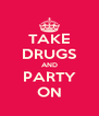 TAKE DRUGS AND PARTY ON - Personalised Poster A4 size