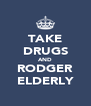 TAKE DRUGS AND RODGER ELDERLY - Personalised Poster A4 size