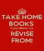 TAKE HOME BOOKS  YOU NEED TO REVISE FROM! - Personalised Poster A4 size